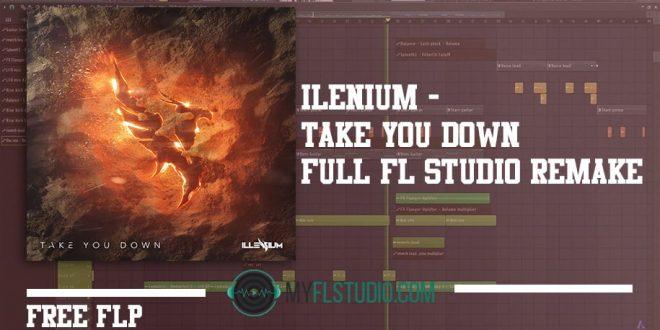 ILLENIUM - Take You Down: FULL Remake + FREE FLP