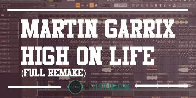 Martin Garrix - High On Life (Full Remake) Flp file